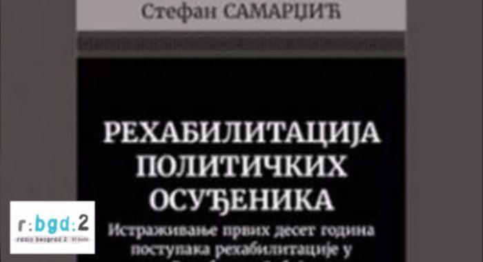 Radio Beograd 2, emisija Stepenik – Rehabilitacija političkih osuđenika, gost dr Stefan Samardžić_616d6ce44b9dc.jpeg